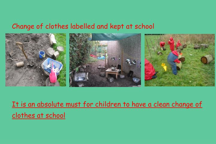 Change of clothes labelled and kept at school