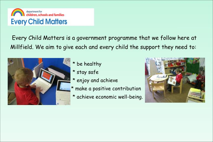 Every Child Matters is a government programme that we follow here at
