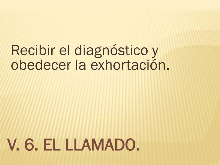 Recibir el diagnóstico y obedecer la exhortación.