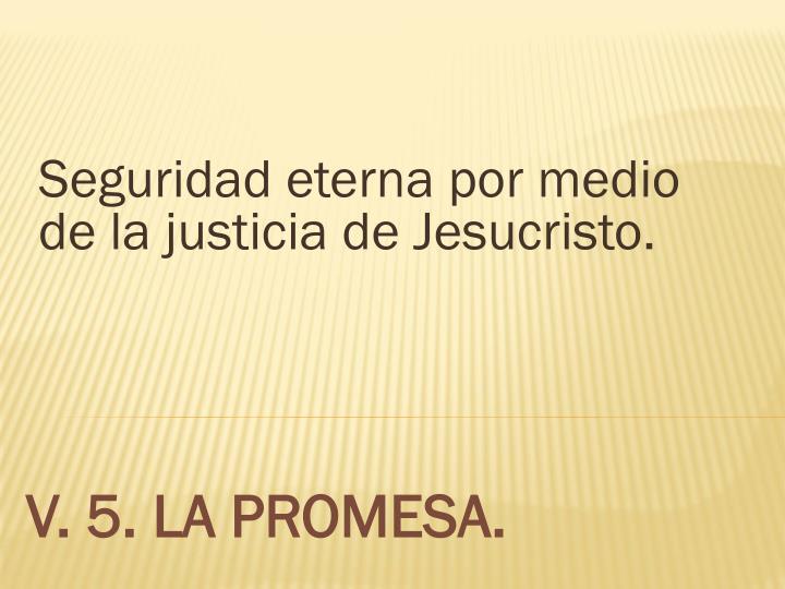 Seguridad eterna por medio de la justicia de Jesucristo.