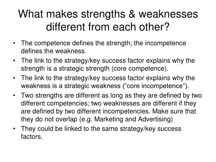 What makes strengths & weaknesses different from each other?