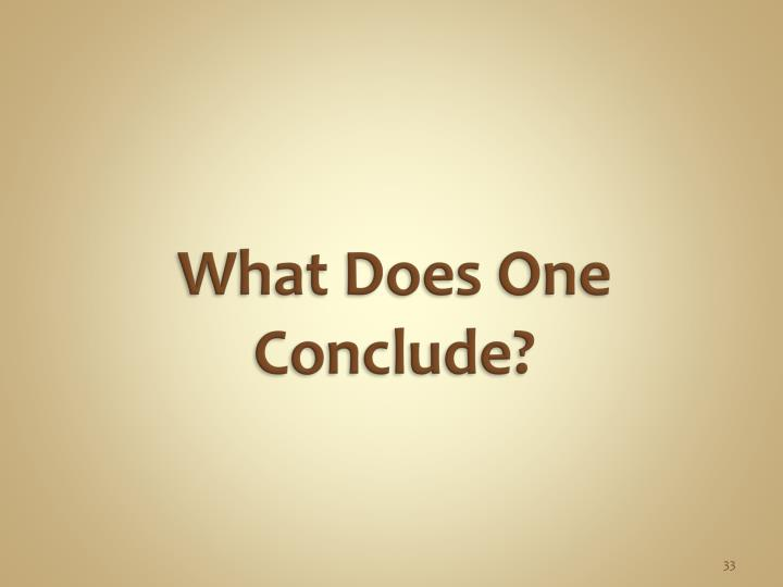 What Does One Conclude?