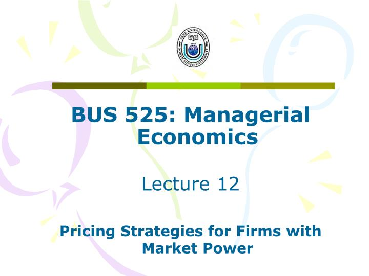 BUS 525: Managerial Economics