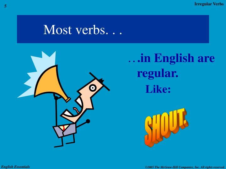 Most verbs. . .