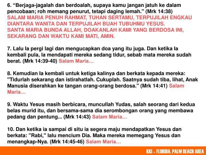 "6. ""Berjaga-jagalah dan berdoalah, supaya kamu jangan jatuh ke dalam pencobaan; roh memang penurut, tetapi daging lemah."" (Mrk 14:38)"