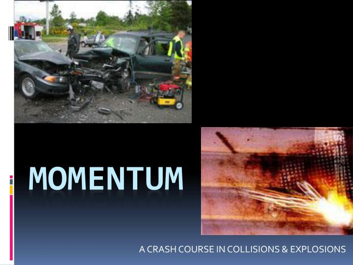 A crash course in collisions explosions