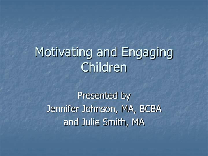Motivating and engaging children