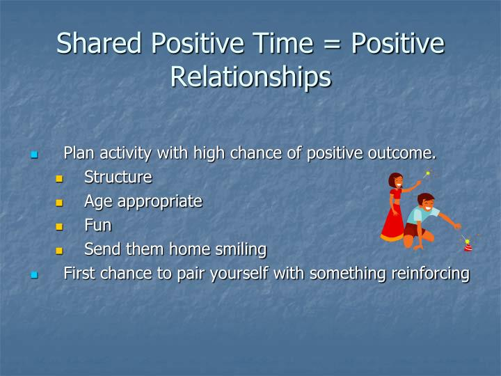 Shared Positive Time = Positive Relationships