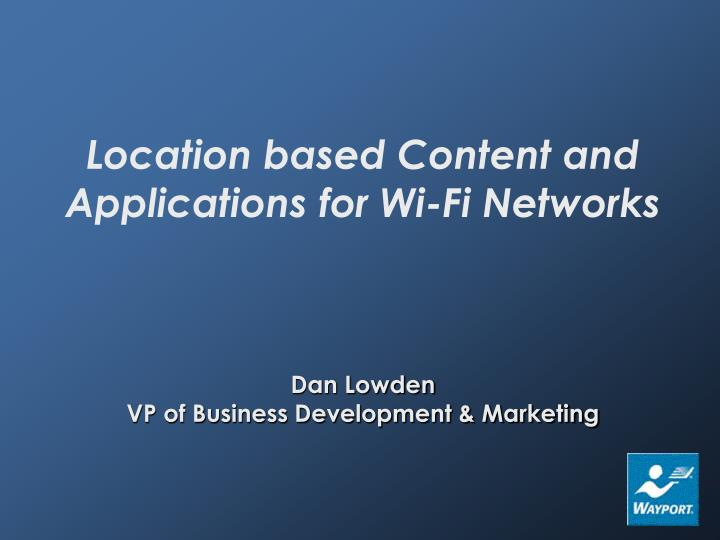 Location based Content and Applications for Wi-Fi Networks