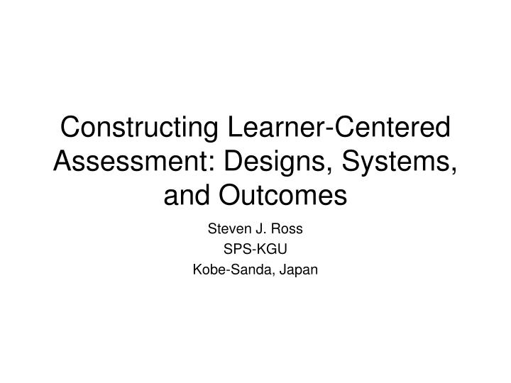 Constructing learner centered assessment designs systems and outcomes