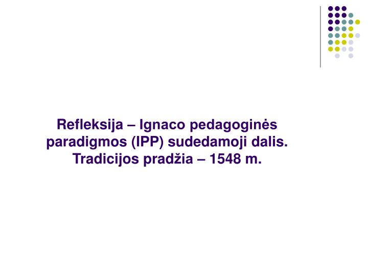 Refleksija – Ignaco pedagoginės paradigmos (IPP) sudedamoji dalis.