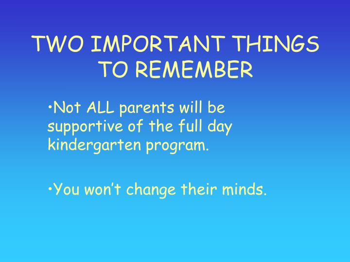 TWO IMPORTANT THINGS TO REMEMBER