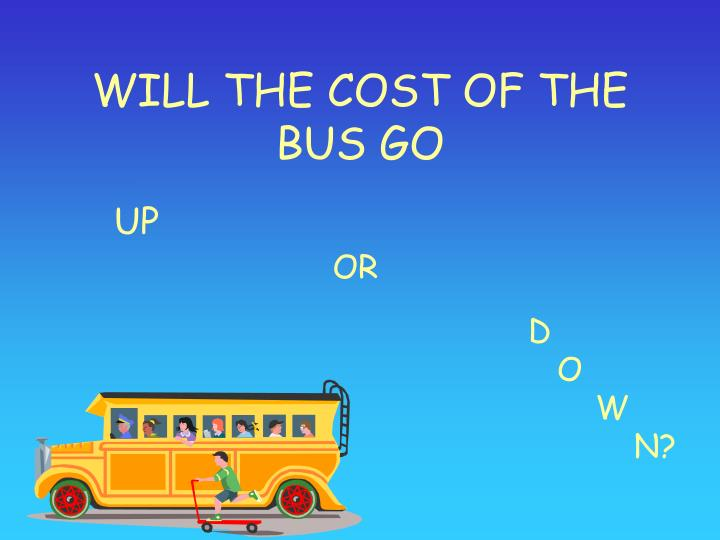 Will the cost of the bus go1