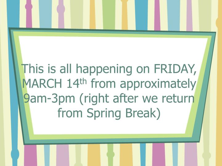This is all happening on FRIDAY, MARCH 14