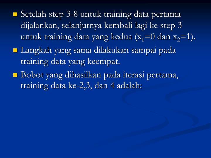 Setelah step 3-8 untuk training data pertama dijalankan, selanjutnya kembali lagi ke step 3 untuk training data yang kedua (x