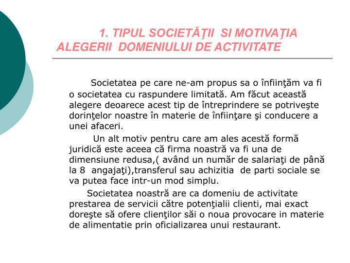 1. TIPUL SOCIETĂŢII  SI MOTIVAŢIA ALEGERII  DOMENIULUI DE ACTIVITATE