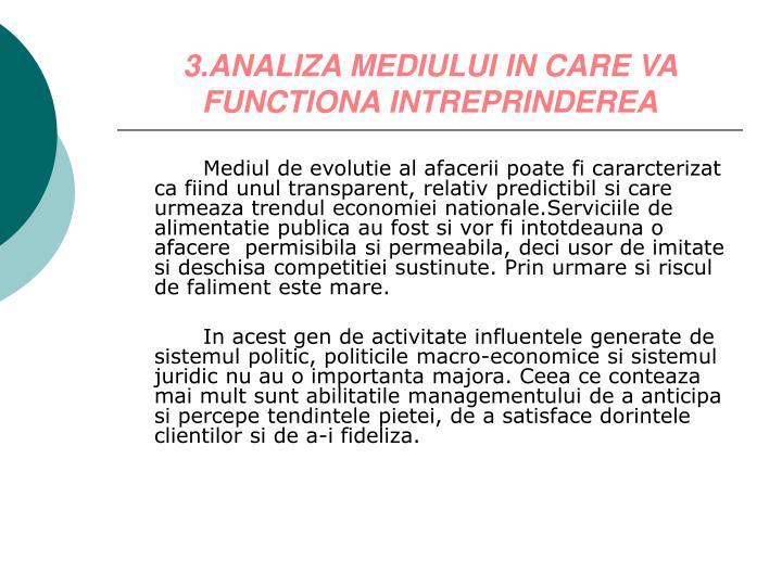 3.ANALIZA MEDIULUI IN CARE VA FUNCTIONA INTREPRINDEREA