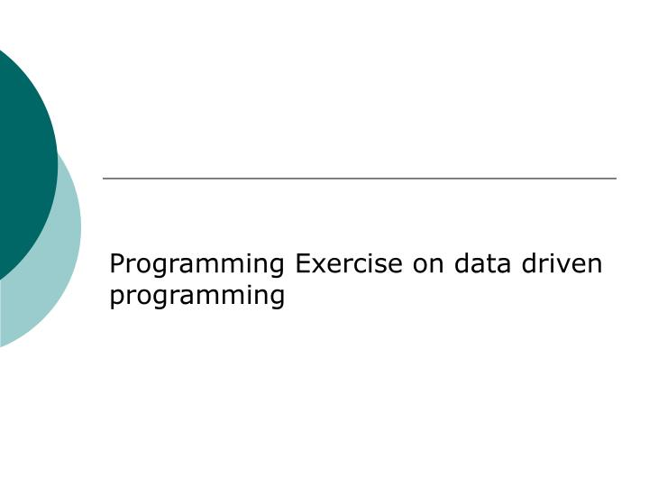 Programming Exercise on data driven programming