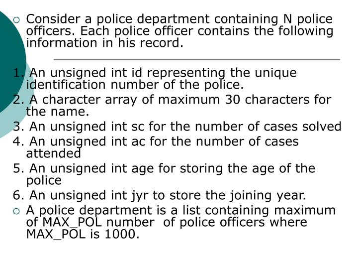 Consider a police department containing N police officers. Each police officer contains the following  information in his record.