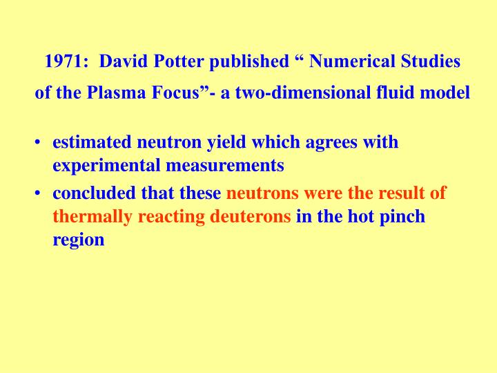 "1971:  David Potter published "" Numerical Studies of the Plasma Focus""- a two-dimensional fluid model"