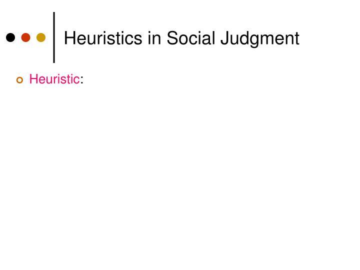 Heuristics in Social Judgment