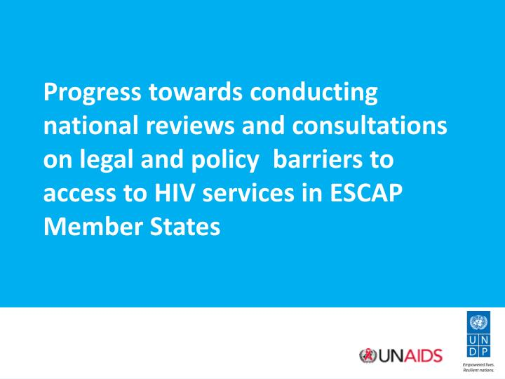 Progress towards conducting national reviews and consultations on legal and policy  barriers to acce...