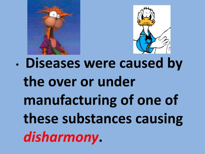 Diseases were caused by the over or under manufacturing of one of these substances causing