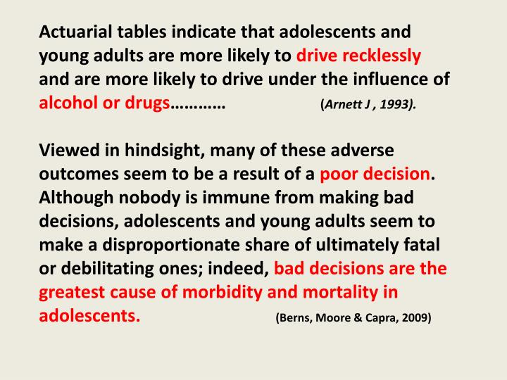 Actuarial tables indicate that adolescents and young adults are more likely to