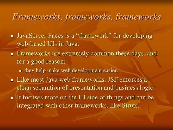 Frameworks, frameworks, frameworks