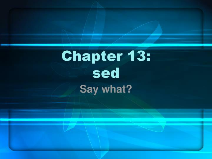 Chapter 13 sed