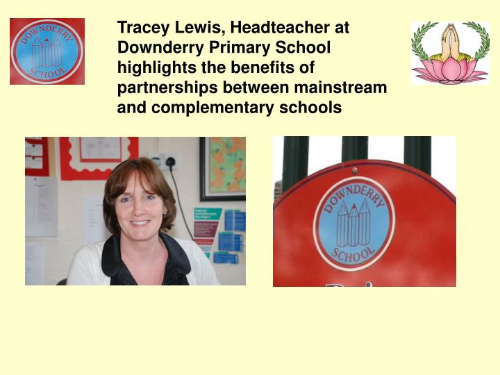 Tracey Lewis, Headteacher at Downderry Primary School highlights the benefits of partnerships between mainstream and complementary schools