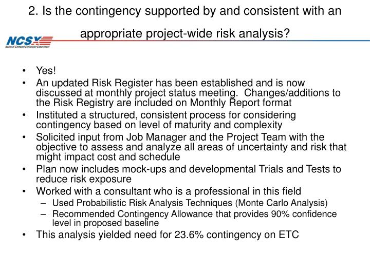 2. Is the contingency supported by and consistent with an appropriate project-wide risk analysis?