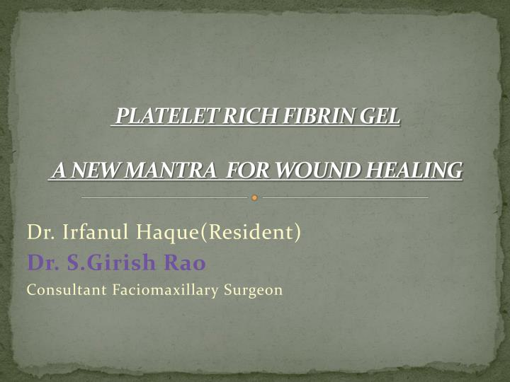 Platelet rich fibrin gel a new mantra for wound healing