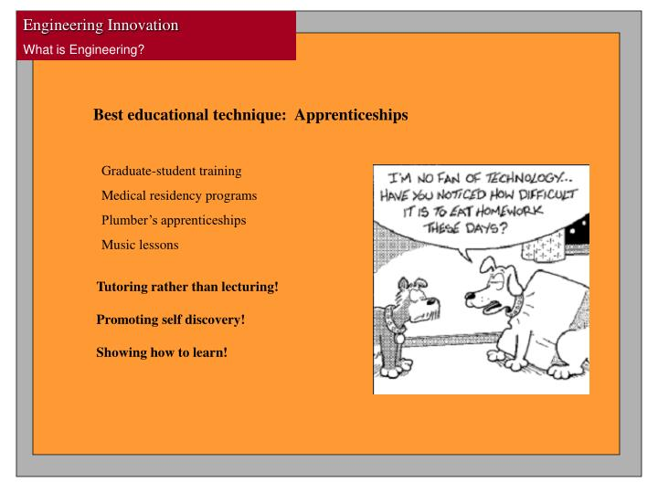 Best educational technique:  Apprenticeships