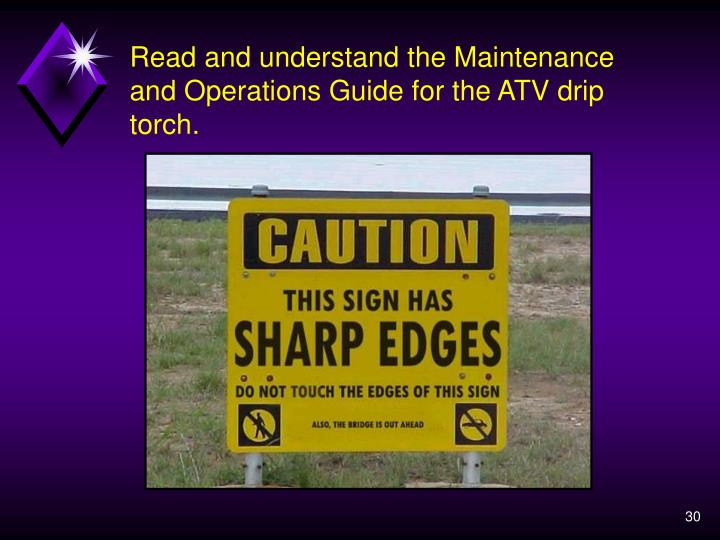 Read and understand the Maintenance and Operations Guide for the ATV drip torch.
