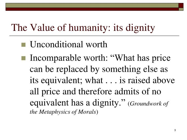 The value of humanity its dignity