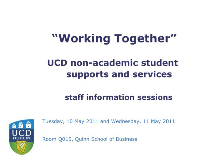 Working together ucd non academic student supports and services staff information sessions