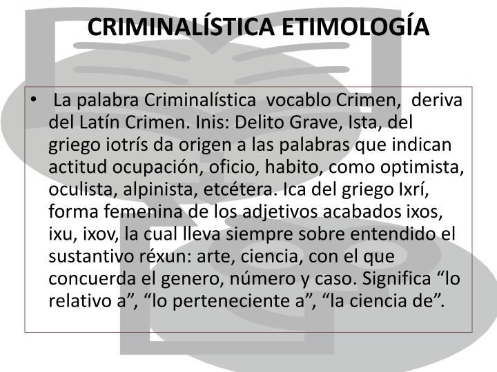 CRIMINALÍSTICA ETIMOLOGÍA