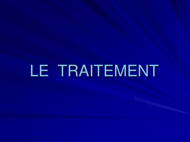 LE  TRAITEMENT