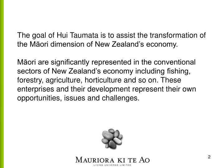 The goal of Hui Taumata is to assist the transformation of the Māori dimension of New Zealand's economy.