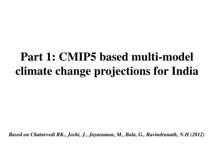 Part 1 cmip5 based multi model climate change projections for india