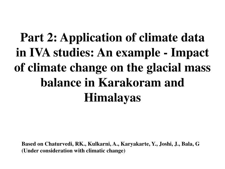 Part 2: Application of climate data in IVA studies: An example - Impact of climate change on the glacial mass balance in Karakoram and Himalayas
