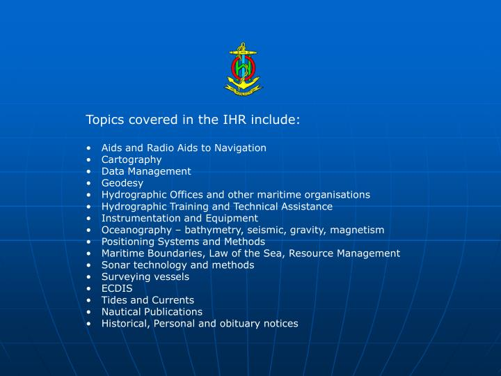 Topics covered in the IHR include: