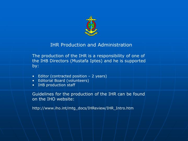 IHR Production and Administration