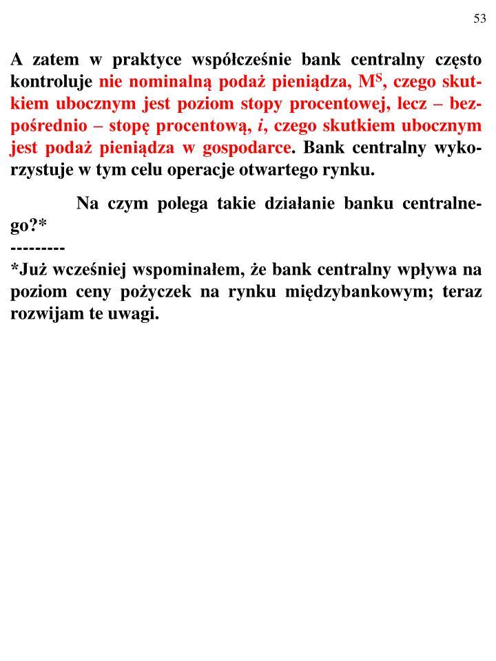 A zatem w praktyce współcześnie bank centralny często kontroluje