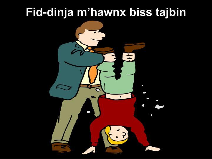 Fid-dinja m'hawnx biss tajbin