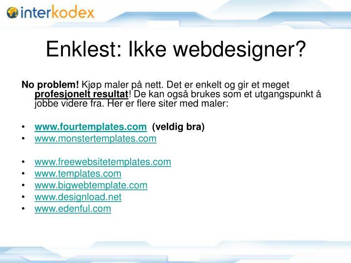Enklest: Ikke webdesigner?