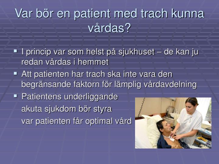 Var bör en patient med trach kunna vårdas?
