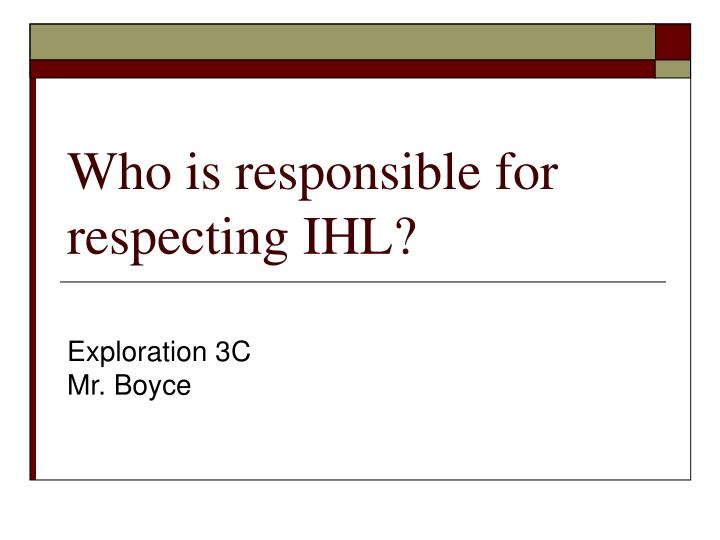 Who is responsible for respecting IHL?