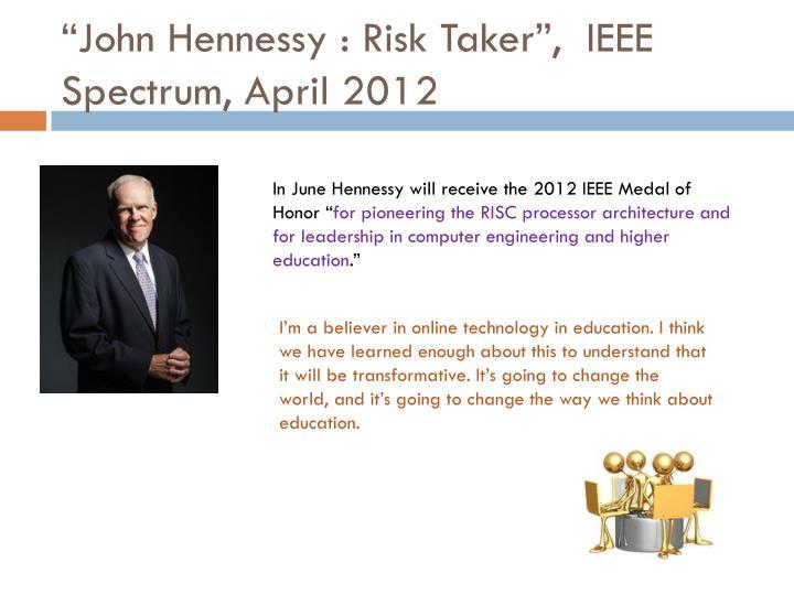 """John Hennessy : Risk Taker"",  IEEE Spectrum, April 2012"